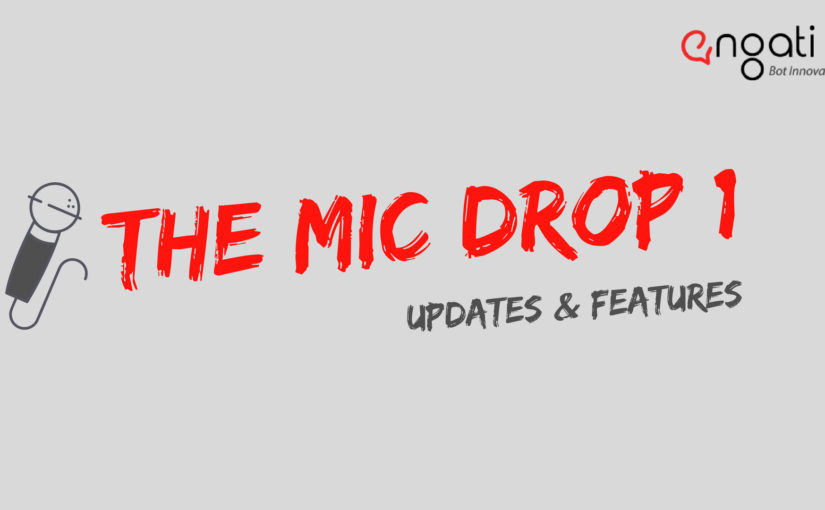 Engati: Mic Drop 1 – Release Updates